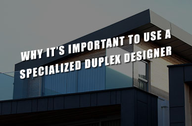 Why-It's-Important-to-Use-a-Specialized-Duplex-Designer Home2